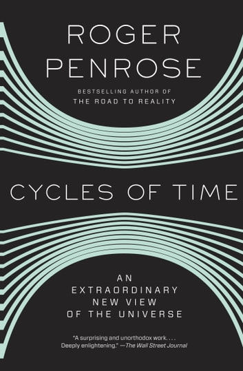 Cycles of Time - An Extraordinary New View of the Universe ebook by Roger Penrose