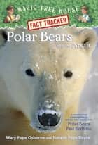 Polar Bears and the Arctic ebook by Mary Pope Osborne,Natalie Pope Boyce,Sal Murdocca