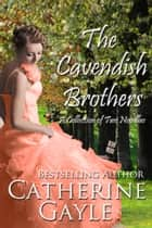 The Cavendish Brothers - A Collection of Two Novellas ebook by