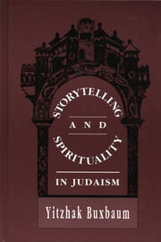 Storytelling and Spirituality in Judaism ebook by Yitzhak Buxbaum