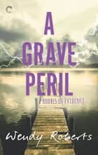 A Grave Peril - A Paranormal Murder Mystery ebook by Wendy Roberts