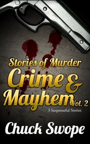 Stories Of Murder Crime & Mayhem Vol 2 - 3 Suspenseful Stories ebook by Charles Swope