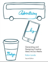 Advertising by Design - Generating and Designing Creative Ideas Across Media ebook by Robin Landa