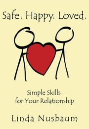 Safe. Happy. Loved.: Simple Skills for Your Relationship ebook by Linda Nusbaum