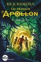 Les Travaux d'Apollon - tome 3 - Le piège de feu ebook by Rick Riordan, Mona de Pracontal