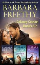 Callaway Cousins Box Set, Books 5-7 - Irresistible contemporary romance! ebook by Barbara Freethy
