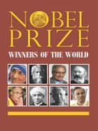 Nobel Prize Winners of the World ebook by Prateeksha M. Tiwari