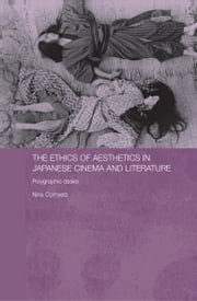 The Ethics of Aesthetics in Japanese Cinema and Literature - Polygraphic Desire ebook by Nina Cornyetz