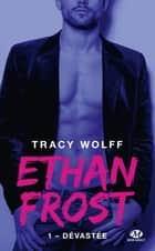 Dévastée - Ethan Frost, T1 ebook by Claire Allouch, Tracy Wolff