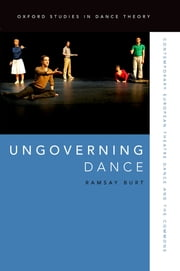 Ungoverning Dance - Contemporary European Theatre Dance and the Commons ebook by Kobo.Web.Store.Products.Fields.ContributorFieldViewModel