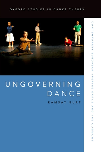 Ungoverning Dance - Contemporary European Theatre Dance and the Commons ebook by Ramsay Burt
