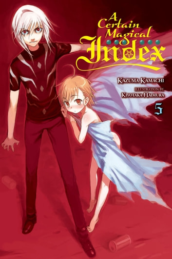A Certain Magical Index, Vol. 5 (light novel) ebook by Kazuma Kamachi