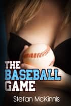 The Baseball Game ebook by Stefan McKinnis