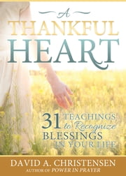 A Thankful Heart - 31 Teachings to Recognize Blessings in Your Life ebook by David A. Christensen