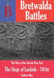 The Siege of Lachish 701BC: A Bretwalda Battle ebook by Andrew May