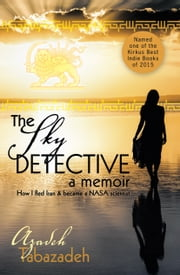 The Sky Detective - A Memoir: How I Fled Iran and Became a NASA Scientist ebook by Azadeh Tabazadeh