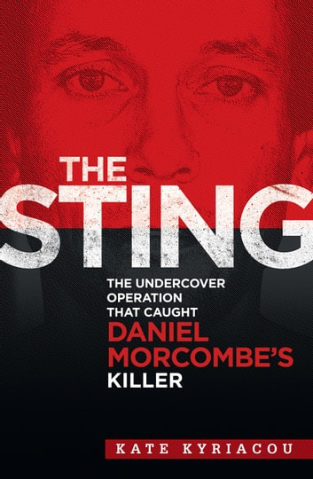The Sting: The Undercover Operation that Caught Daniel Morcombe's Killer ebook by Kate Kyriacou