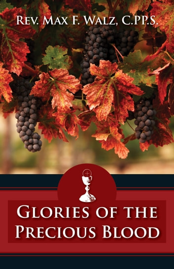 Glories of the Precious Blood ebook by Rev. Fr. Max Walz C.PP.S