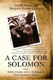 A Case for Solomon - Bobby Dunbar and the Kidnapping That Haunted a Nation ebook by Tal McThenia,Margaret Dunbar Cutright