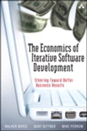 The Economics of Iterative Software Development - Steering Toward Better Business Results ebook by Walker Royce,Kurt Bittner,Mike Perrow