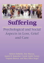 Suffering - Psychological and Social Aspects in Loss, Grief, and Care ebook by Robert DeBellis,Eric Marcus,Austin H. Kutscher,Carole Smith Torres,Virginia Barrett,Mary-Ellen Siegel