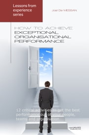 How to achieve exceptional organisational performance: 12 critical activities to get the best performance out of your people, teams and organisation ebook by Lightbearer Publishing