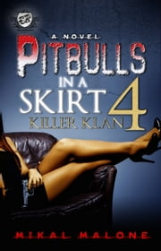 Pitbulls In A Skirt 4: Killer Klan (The Cartel Publications Presents) ebook by Mikal Malone