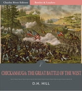 Battles & Leaders of the Civil War: Chickamauga, The Great Battle of the West ebook by D.H. Hill