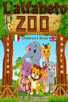 L 'alfabeto zoo. Bilingual Children's Book. Italian-English. ebook by S C Hamill