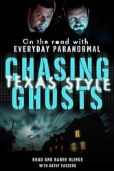 Chasing Ghosts, Texas Style - On the Road with Everyday Paranormal ebook by Brad Klinge,Barry Klinge,Kathy Passero