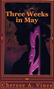 Three Weeks in May ebook by Cherese A. Vines