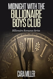 Midnight with the Billionaire Boys Club - Billionaire Romance Series, #12 ebook by Cara Miller