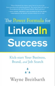 The Power Formula for LinkedIn Success: Kick-start Your Business Brand and Job Search ebook by Breitbarth,Wayne