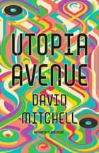 Utopia Avenue - The Number One Sunday Times Bestseller ebook by David Mitchell