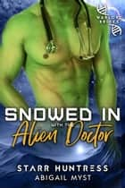 Snowed in With the Alien Doctor: 電子書 by Abigail Myst