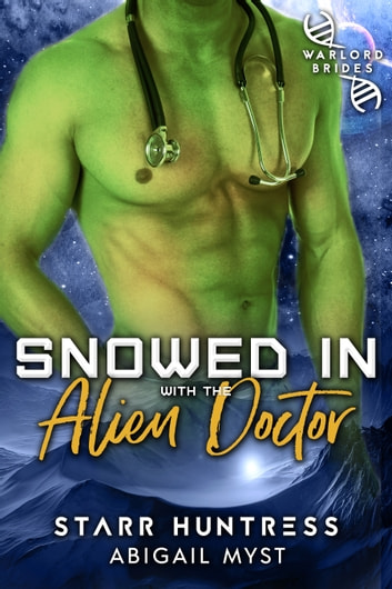 Snowed in With the Alien Doctor: ebook by Abigail Myst