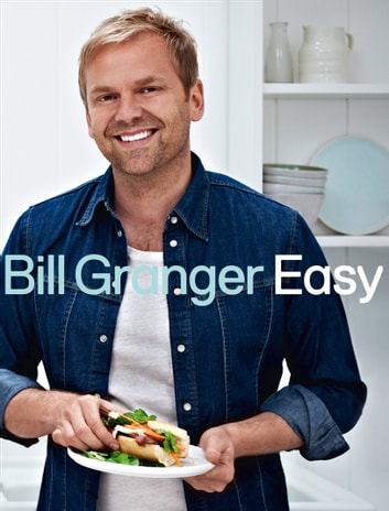 Easy: 100 delicious dishes for every day ebook by Bill Granger