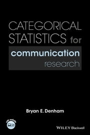 Categorical Statistics for Communication Research ebook by Bryan E. Denham
