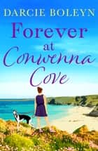 Forever at Conwenna Cove ebook by Darcie Boleyn