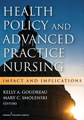 Health Policy and Advanced Practice Nursing - Impact and Implications ebook by