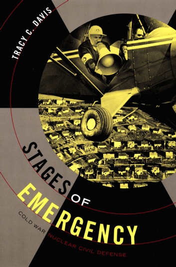 Stages of Emergency - Cold War Nuclear Civil Defense ebook by Tracy C. Davis
