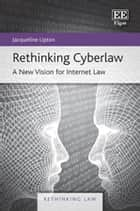 Rethinking Cyberlaw ebook by Jacqueline Lipton