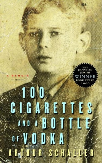 100 Cigarettes and a Bottle of Vodka - A Memoir ebook by Arthur Schaller
