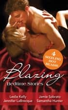Blazing Bedtime Stories - Volume 3 - 4 Books Box Set ebook by Leslie Kelly, Jennifer Labrecque, Jamie Sobrato,...