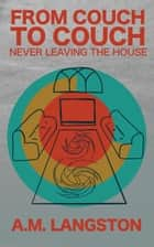 Couch to Couch Never Leaving the House ebook by alex