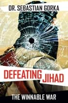 Defeating Jihad ebook by Sebastian Gorka