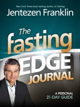 The Fasting Edge Journal - A Personal 21-Day Guide ebook by Jentezen Franklin