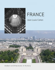 France - Modern Architectures in History ebook by Jean-Louis Cohen,Christian Hubert