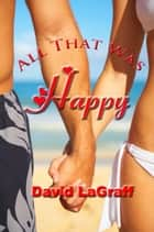 All That Was Happy ebook by David LaGraff