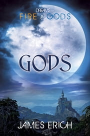 Dreams of Fire and Gods: Gods ebook by James Erich